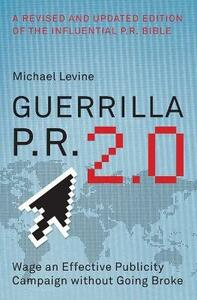 Guerrilla P.R. 2.0: Wage an Effective Publicity Campaign Without Going Broke - Michael Levine - cover