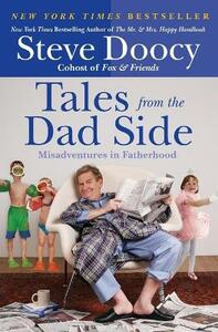 Tales from the Dad Side: Misadventures in Fatherhood - Steve Doocy - cover