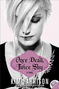 Once Dead, Twice Shy: A Novel - Kim Harrison - cover