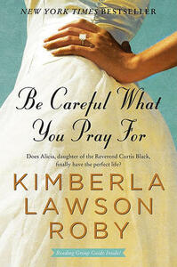 Be Careful What You Pray for - Kimberla Lawson Roby - cover