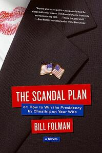 The Scandal Plan: Or: How to Win the Presidency by Cheating on Your Wife - Bill Folman - cover