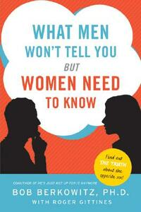 What Men Won't Tell You But Women Need to Know - Bob Berkowitz,Roger Gittines - cover