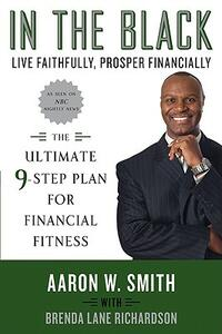 In the Black: Live Faithfully, Prosper Financially: The Ultimate 9-Step Plan for Financial Fitness - Aaron W Smith,Brenda Lane Richardson - cover