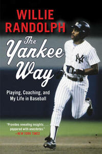 The Yankee Way: Playing, Coaching, and My Life in Baseball - Willie Randolph - cover