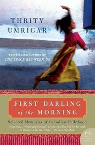 First Darling of the Morning: Selected Memories of an Indian Childhood - Thrity Umrigar - cover
