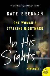 In His Sights: One Woman's Stalking Nightmare - Kate Brennan - cover