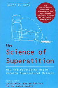 The Science of Superstition: How the Developing Brain Creates Supernatural Beliefs - Bruce M Hood - cover