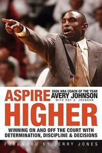 Aspire Higher: Winning with Determination, Discipline, and Desire - Avery Johnson,Roy S Johnson - cover