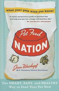 Pet Food Nation: The Smart, Easy, and Healthy Way to Feed Your Pet Now - Joan Weiskopf - cover