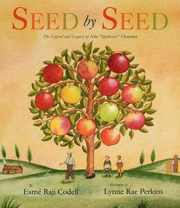"""Seed by Seed: The Legend and Legacy of John """"appleseed"""" Anniversary - Esme Raji Codell - cover"""