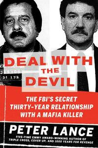 Deal with the Devil: The FBI's Secret Thirty-Year Relationship with a Mafia Killer - Peter Lance - cover