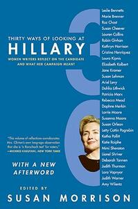 Thirty Ways of Looking at Hillary: Women Writers Reflect on the Candidate and What Her Campaign Meant - Susan Morrison - cover