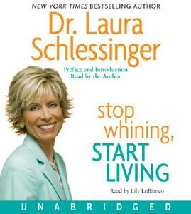 Stop Whining, Start Living: Turning Hurt Into Happiness - Laura C Schlessinger - cover