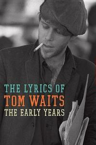 The Early Years: The Lyrics of Tom Waits (1971-1982) - Tom Waits - cover