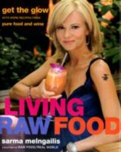 Living Raw Food: Get the Glow with More Recipes from Pure Food and Wine - Sarma Melngailis - cover