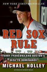 Red Sox Rule: Terry Francona and Boston's Rise to Dominance - Michael Holley - cover