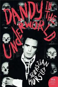 Dandy in the Underworld: An Unauthorized Autobiography - Sebastian Horsley - cover
