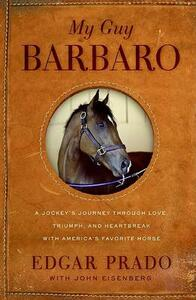 My Guy Barbaro: A Jockey's Journey Through Love, Triumph, and Heartbreak with America's Favorite Horse - Edgar Prado - cover
