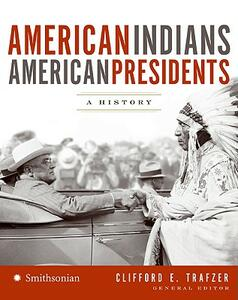 American Indians/American Presidents: A History - National Museum of the American Indian,Clifford E Trafzer - cover