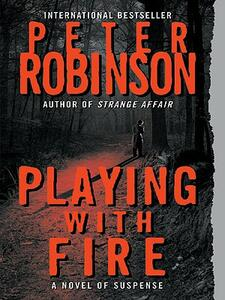 Playing with Fire: A Novel of Suspense - Peter Robinson - cover