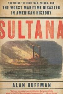 Sultana: Surviving the Civil War, Prison, and the Worst Maritime Disaster in American History - Alan Huffman - cover