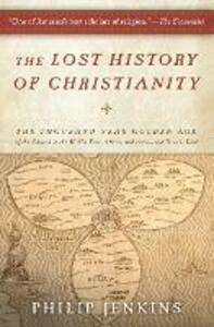 The Lost History of Christianity: The Thousand-Year Golden Age of the Church in the Middle East, Africa, and Asia--And How It Died - John Philip Jenkins - cover