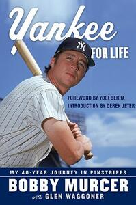 Yankee for Life: My 40-Year Journey in Pinstripes - Bobby Murcer - cover