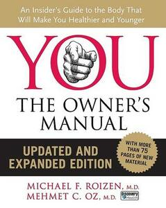 You: The Owner's Manual, Updated and Expanded Edition: An Insider's Guide to the Body That Will Make You Healthier and Younger - Mehmet C Oz,Michael F Roizen - cover