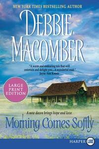 Morning Comes Softly Large Print - Debbie Macomber - cover