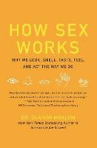 How Sex Works: Why We Look, Smell, Taste, Feel, and Act the Way We Do - Sharon Moalem - cover