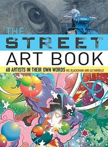 The Street Art Book: 60 Artists in Their Own Words - Ric Blackshaw,Liz Farrelly - cover