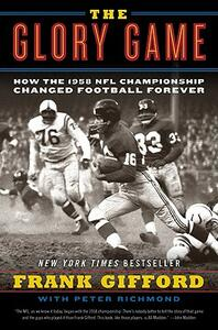 The Glory Game: How the 1958 NFL Championship Changed Football Forever - Frank Gifford,Peter Richmond - cover