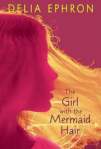 The Girl with the Mermaid Hair - Delia Ephron - cover
