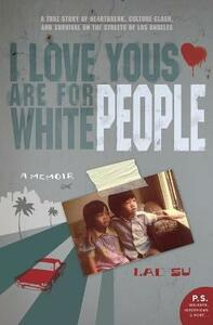 I Love Yous are for White People: An Immigrant Tale of the Streets of L.A. - Lac Su - cover