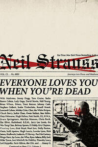 Everyone Loves You When You're Dead: Journeys into Fame and Madness - Neil Strauss - cover
