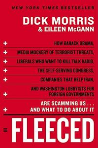 Fleeced: How Barack Obama, Media Mockery of Terrorist Threats, Liberals Who Want to Kill Talk Radio, the Self-Serving Congress, Companies That Help Iran, and Washington Lobbyists for Foreign Governments Are Scamming Us...and What to Do About It - Dick Morris,Eileen McGann - cover