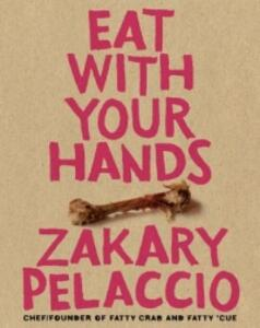 Eat with Your Hands - Zak Pelaccio - cover