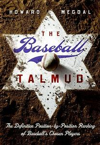 The Baseball Talmud: The Definitive Position-By-Position Ranking of Baseball's Chosen Players - Howard Megdal - cover