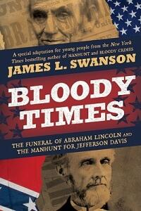 Bloody Times: The Funeral of Abraham Lincoln and the Manhunt for Jefferson Davis - James L. Swanson - cover