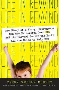 Life in Rewind: The Story of a Young Courageous Man Who Persevered Over OCD and the Harvard Doctor Who Broke All the Rules to Help Him - Terry Weible Murphy - cover