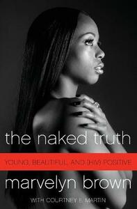 The Naked Truth: Young, Beautiful, and (Hiv) Positive - Marvelyn Brown,Courtney Martin - cover