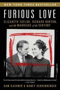 Furious Love: Elizabeth Taylor, Richard Burton, and the Marriage of the Century - Sam Kashner,Nancy Schoenberger - cover