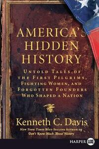 America's Hidden History: Untold Tales of the First Pilgrims, Fighting Women, and Forgotten Founders Who Shaped a Nation - Kenneth C Davis - cover