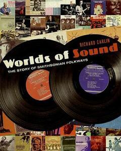 Worlds of Sound: The Story of Smithsonian Folkways - Richard Carlin - cover
