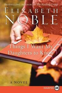 Things I Want My Daughters to Know - Elizabeth Noble - cover