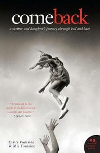 Come Back: A Mother And Daughter's Journey Through Hell And Back - Claire Fontaine,Mia Fontaine - cover
