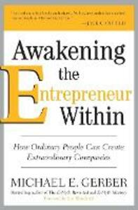 Awakening the Entrepreneur Within: How Ordinary People Can Create Extraordinary Companies - Michael E. Gerber - cover