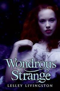 Wondrous Strange - Lesley Livingston - cover