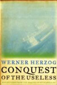 Conquest of the Useless: Reflections from the Making of Fitzcarraldo - Werner Herzog - cover