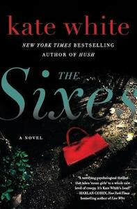 The Sixes: A Novel - Kate White - cover
